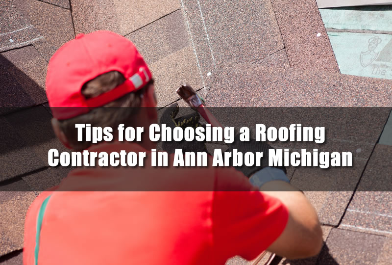 Tips for Choosing a Roofing Contractor in Ann Arbor Michigan