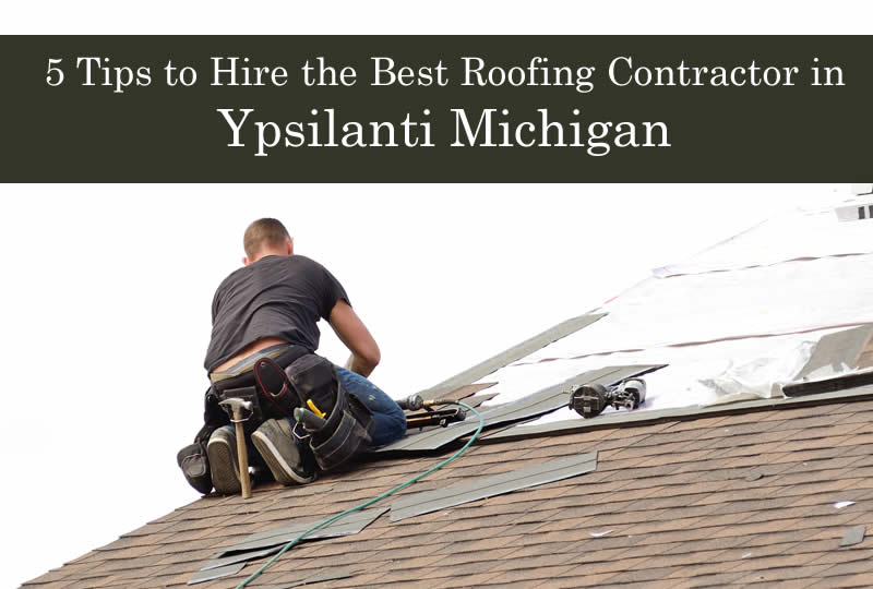 5 Tips to Hire the Best Roofing Contractor in Ypsilanti Michigan