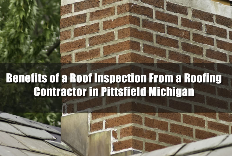 Benefits of a Roof Inspection From a Roofing Contractor in Pittsfield Michigan