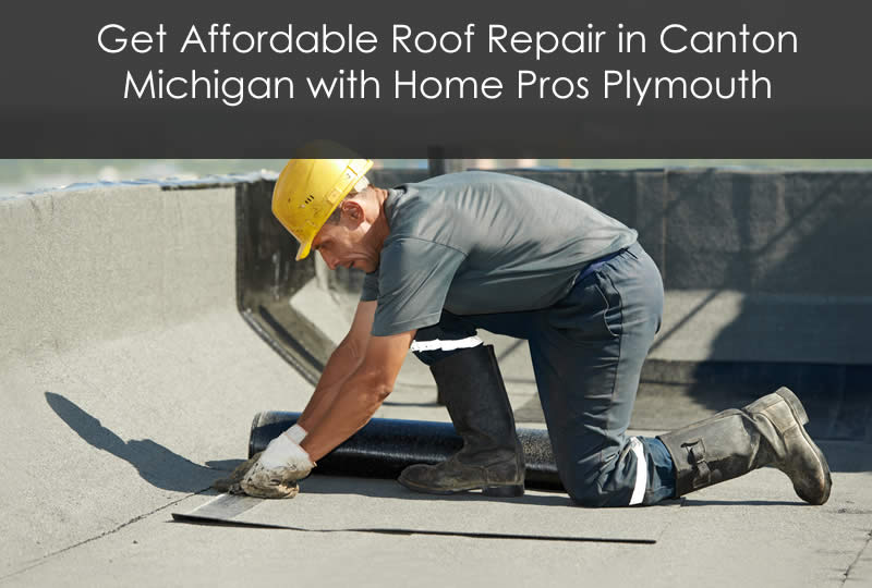 Get Affordable Roof Repair in Canton Michigan with Home Pros Plymouth