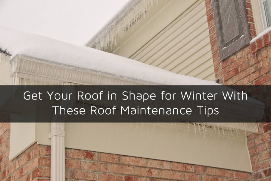 Get Your Roof in Shape for Winter With These Roof Maintenance Tips