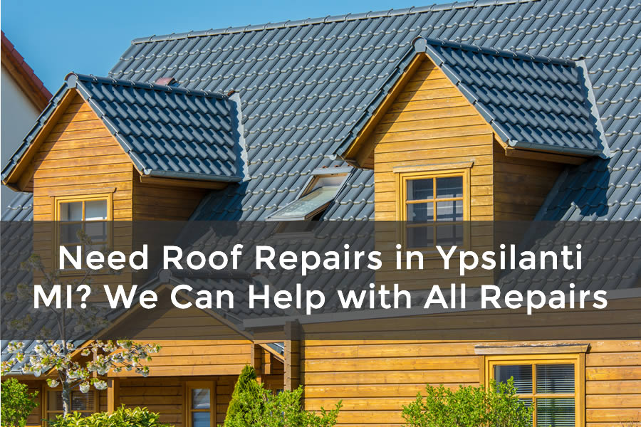 Need Roof Repairs in Ypsilanti MI? We Can Help with All Repairs