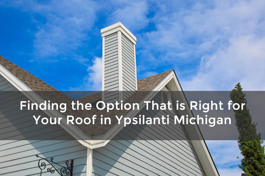 Finding the Option That is Right for Your Roof in Ypsilanti Michigan