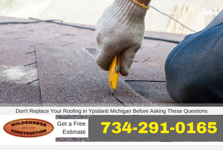 Don't Replace Your Roofing in Ypsilanti Michigan Before Asking These Questions