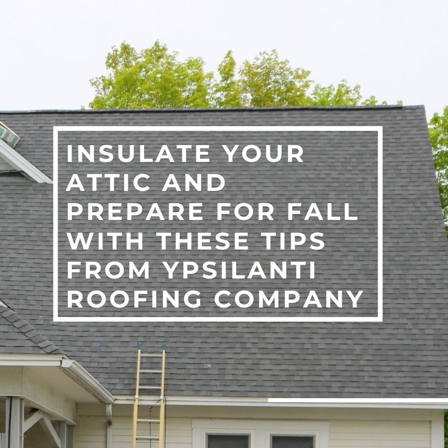 Insulate Your Attic and Prepare for Fall with These Tips From Ypsilanti Roofing Company
