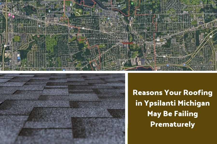 Reasons Your Roofing in Ypsilanti Michigan May Be Failing Prematurely