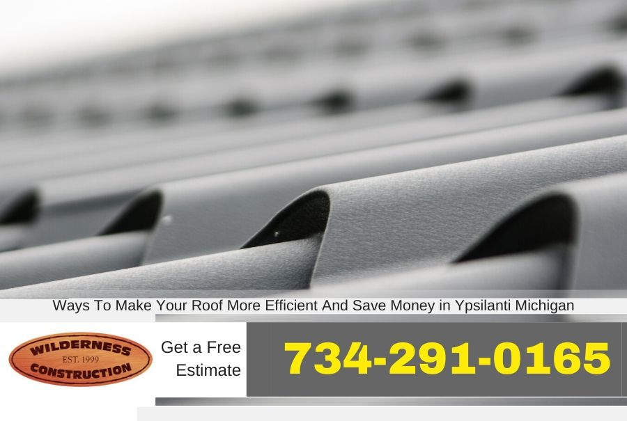 Ways To Make Your Roof More Efficient And Save Money in Ypsilanti Michigan